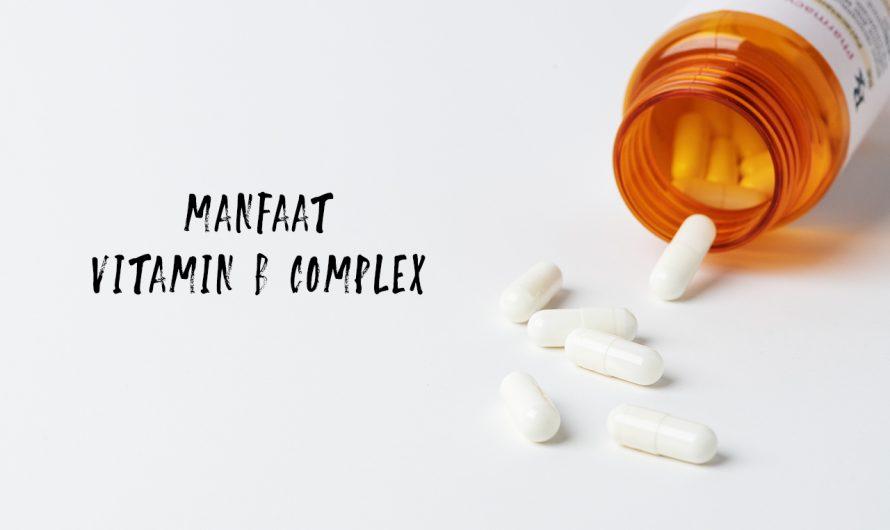 Apa saja Manfaat dari Vitamin B Complex?